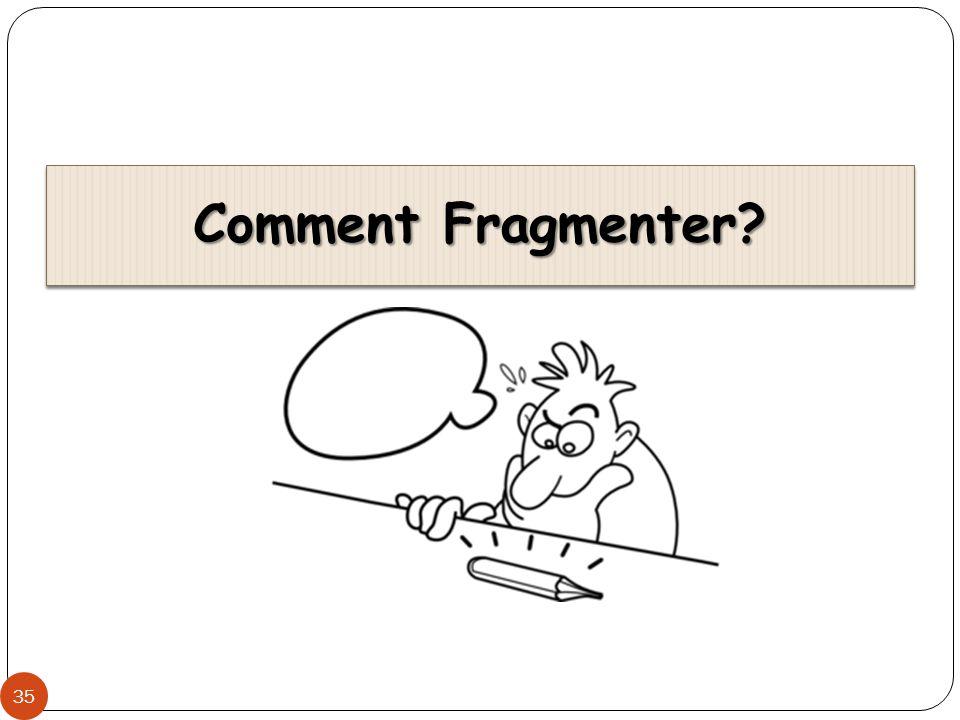 Comment Fragmenter