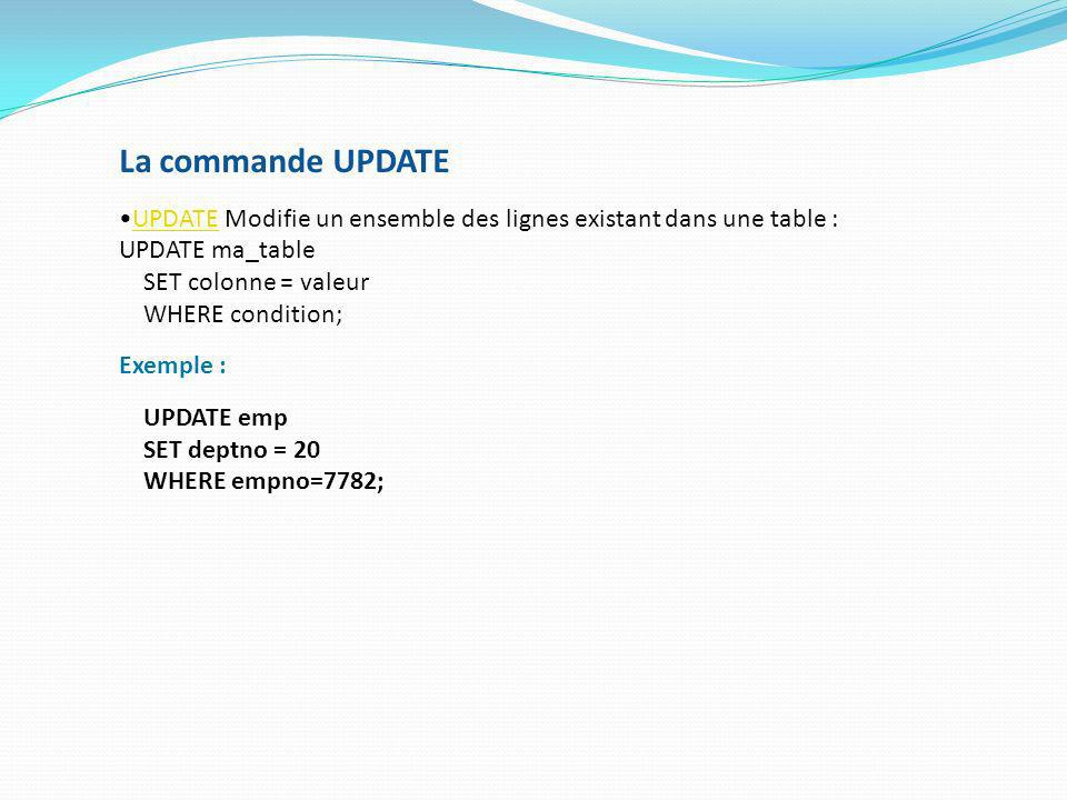 La commande UPDATE UPDATE Modifie un ensemble des lignes existant dans une table : UPDATE ma_table.