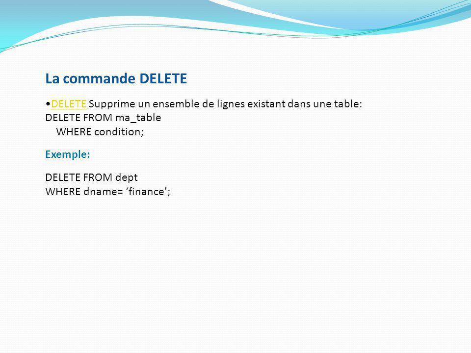 La commande DELETE DELETE Supprime un ensemble de lignes existant dans une table: DELETE FROM ma_table.
