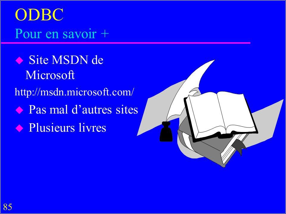ODBC Pour en savoir + Site MSDN de Microsoft Pas mal d'autres sites