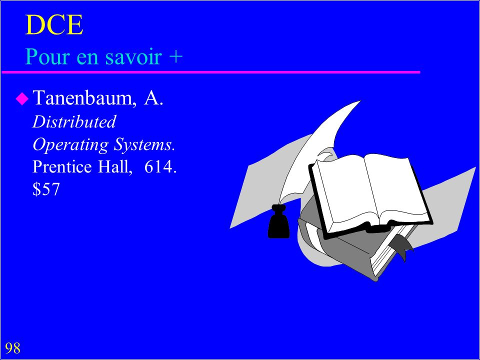 DCE Pour en savoir + Tanenbaum, A. Distributed Operating Systems. Prentice Hall, 614. $57