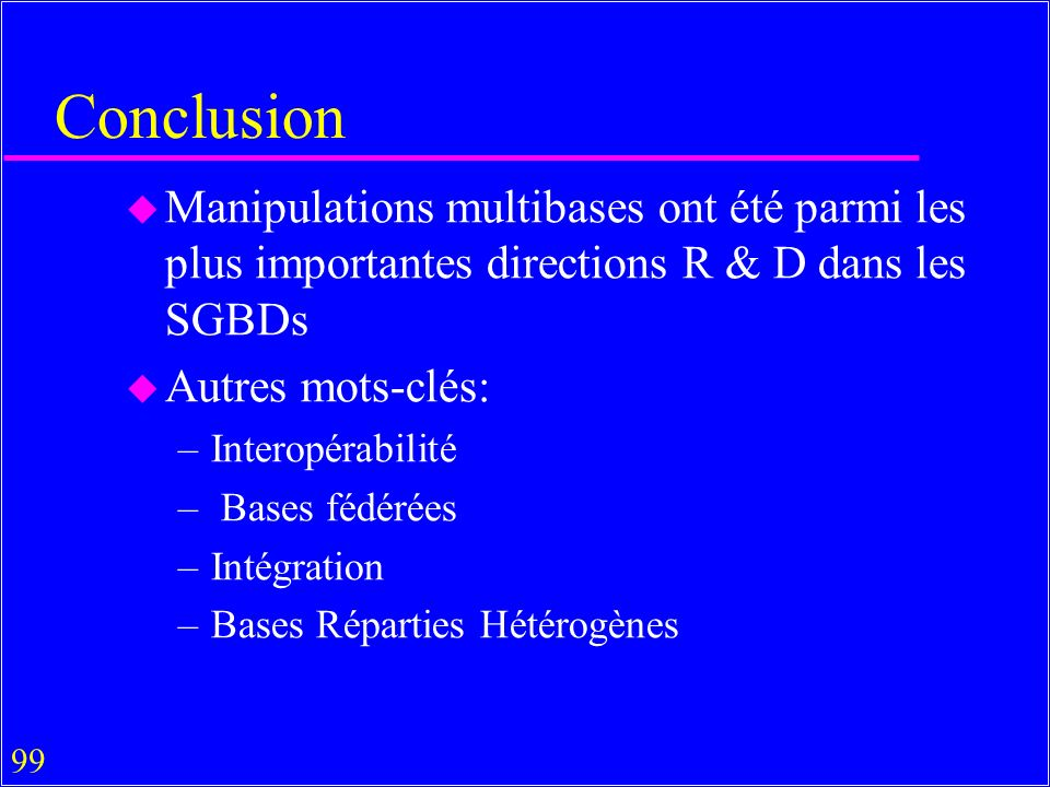 Conclusion Manipulations multibases ont été parmi les plus importantes directions R & D dans les SGBDs.