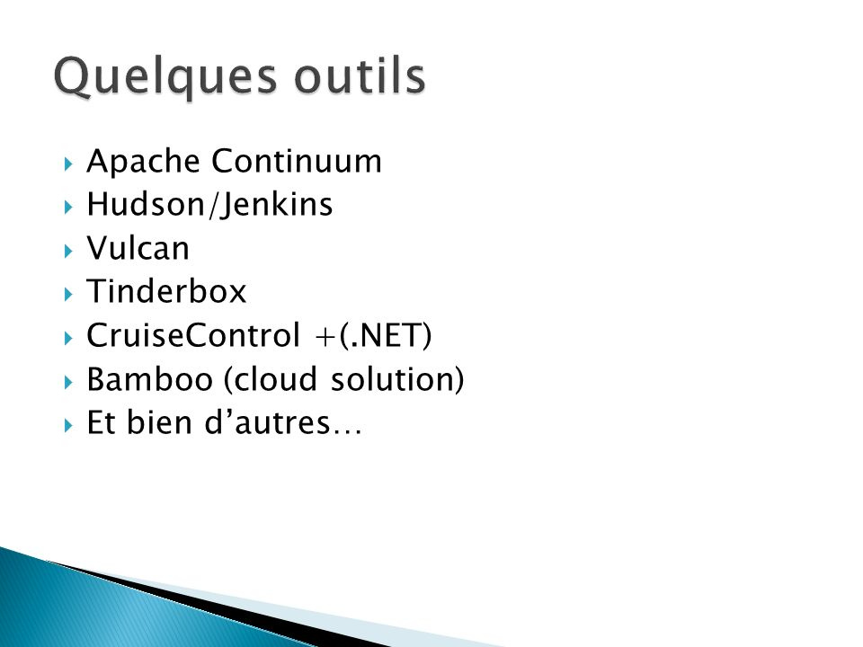 Quelques outils Apache Continuum Hudson/Jenkins Vulcan Tinderbox
