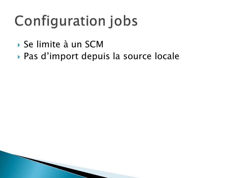 Configuration jobs Se limite à un SCM