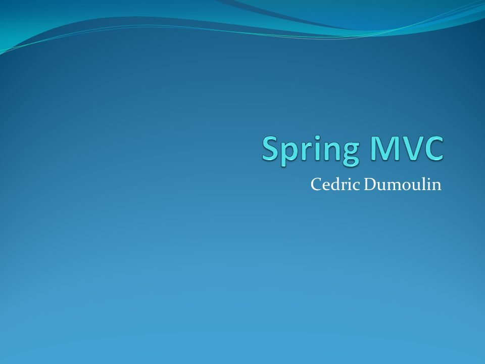 Spring MVC Cedric Dumoulin