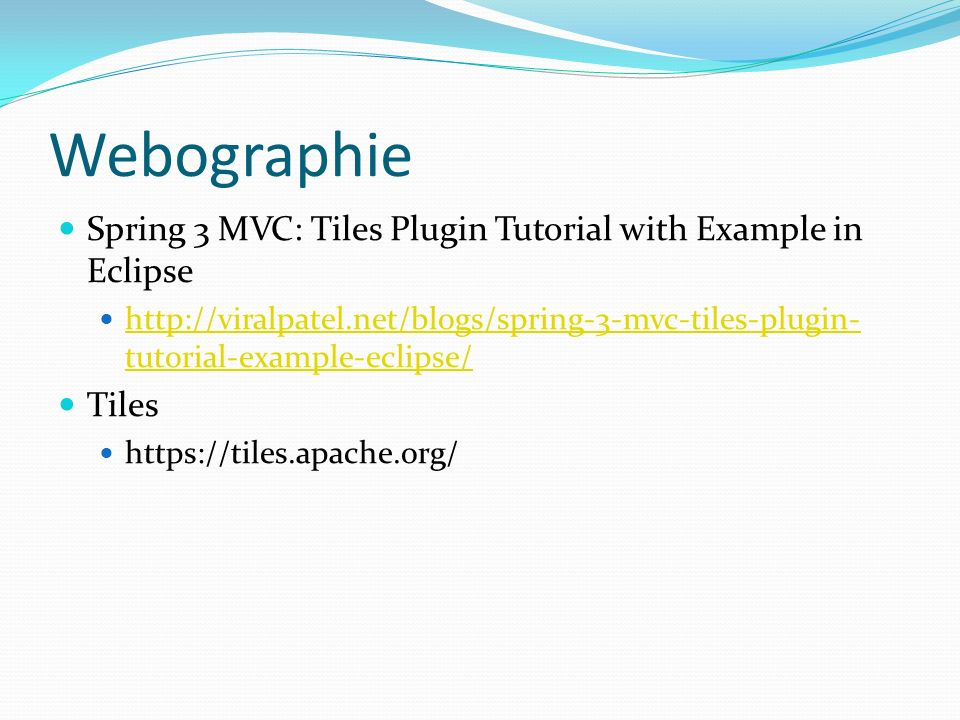 Webographie Spring 3 MVC: Tiles Plugin Tutorial with Example in Eclipse.