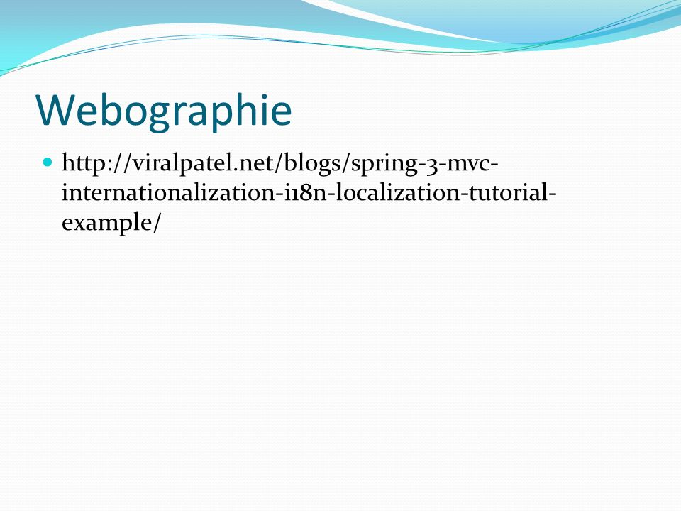 Webographie http://viralpatel.net/blogs/spring-3-mvc-internationalization-i18n-localization-tutorial-example/