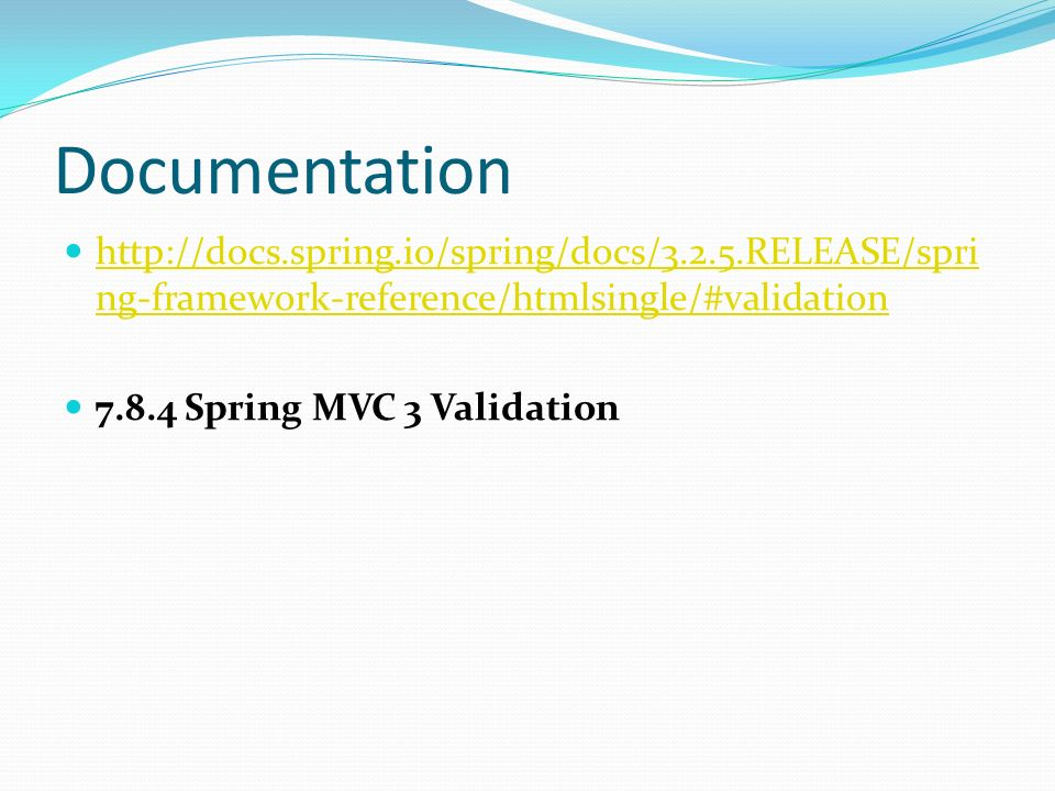 Documentation http://docs.spring.io/spring/docs/3.2.5.RELEASE/spring-framework-reference/htmlsingle/#validation.