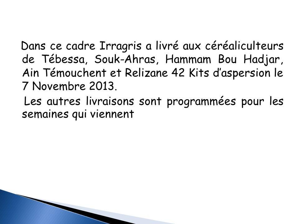 Dans ce cadre Irragris a livré aux céréaliculteurs de Tébessa, Souk-Ahras, Hammam Bou Hadjar, Ain Témouchent et Relizane 42 Kits d'aspersion le 7 Novembre 2013.