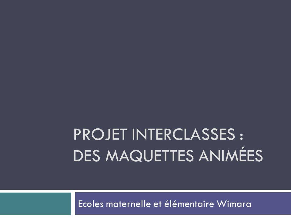 Projet interclasses : DES maquettes animées