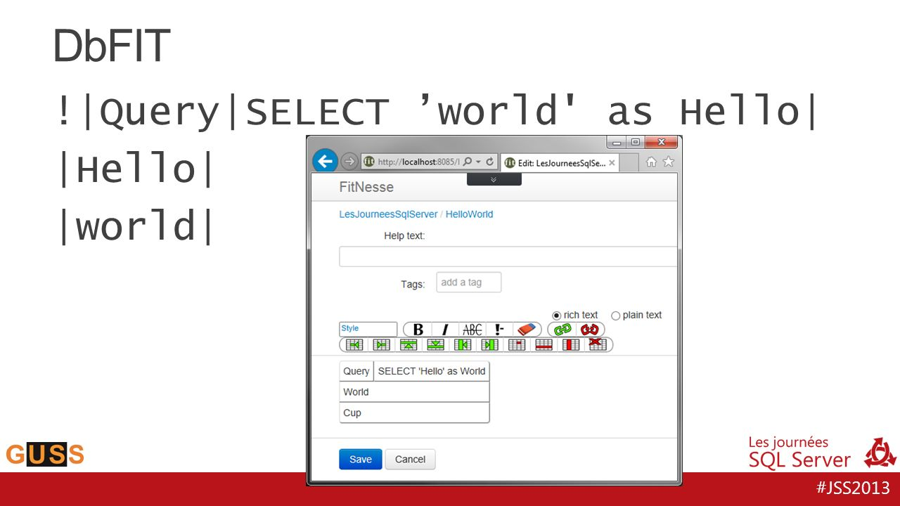 DbFIT !|Query|SELECT 'world as Hello| |Hello| |world|
