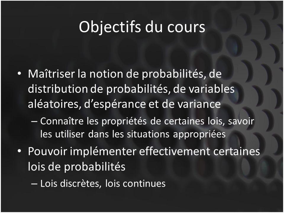 Objectifs du cours Maîtriser la notion de probabilités, de distribution de probabilités, de variables aléatoires, d'espérance et de variance.