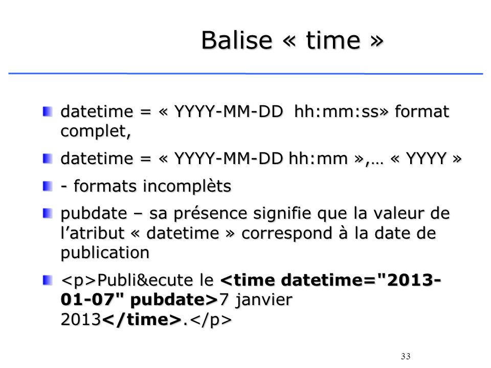 Balise « time » datetime = « YYYY-MM-DD hh:mm:ss» format complet,