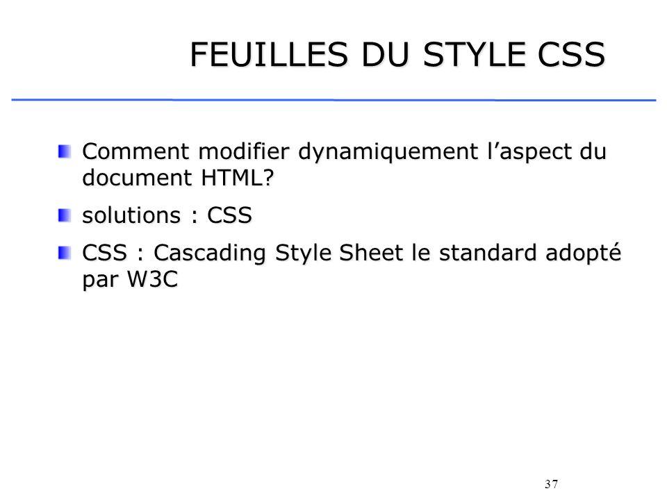 FEUILLES DU STYLE CSS Comment modifier dynamiquement l'aspect du document HTML solutions : CSS.