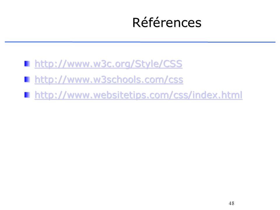 Références http://www.w3c.org/Style/CSS http://www.w3schools.com/css