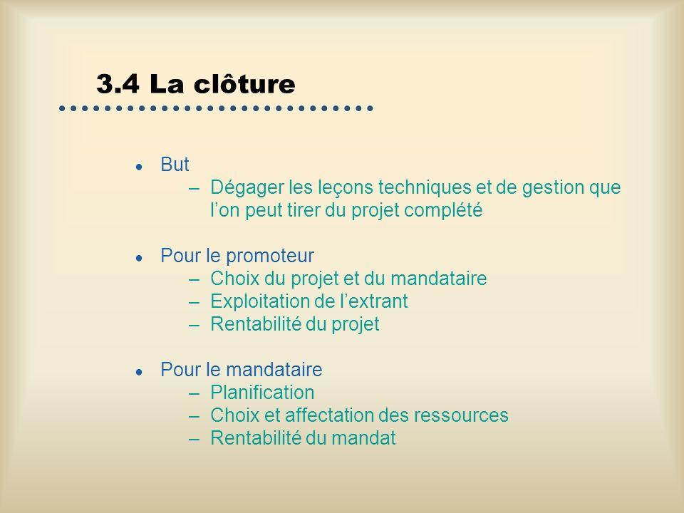 3.4 La clôture But. Dégager les leçons techniques et de gestion que l'on peut tirer du projet complété.