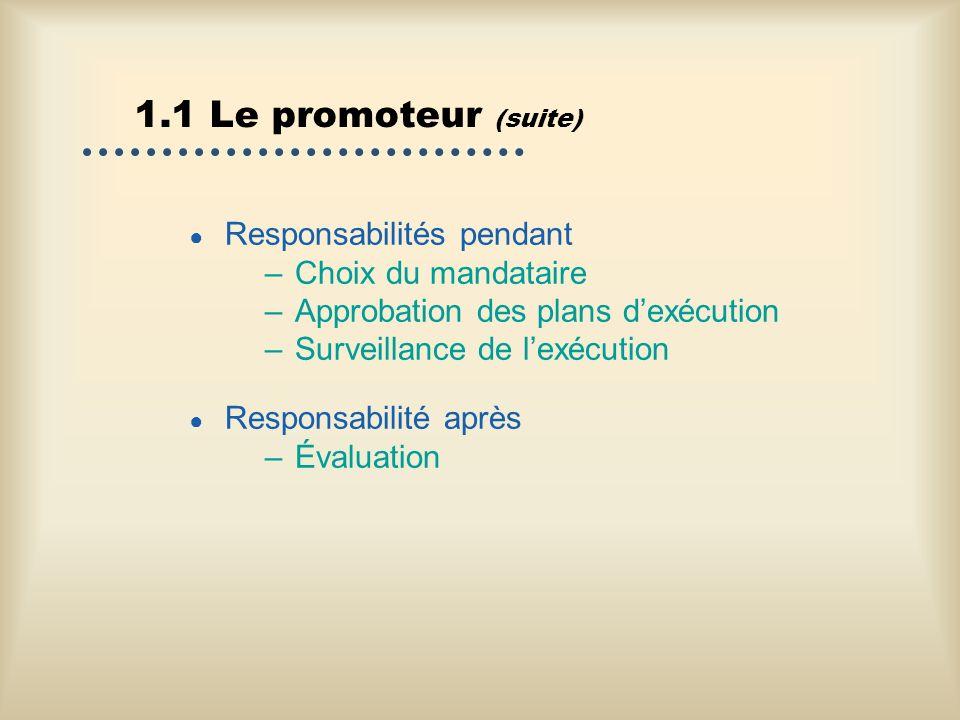 1.1 Le promoteur (suite) Responsabilités pendant Choix du mandataire