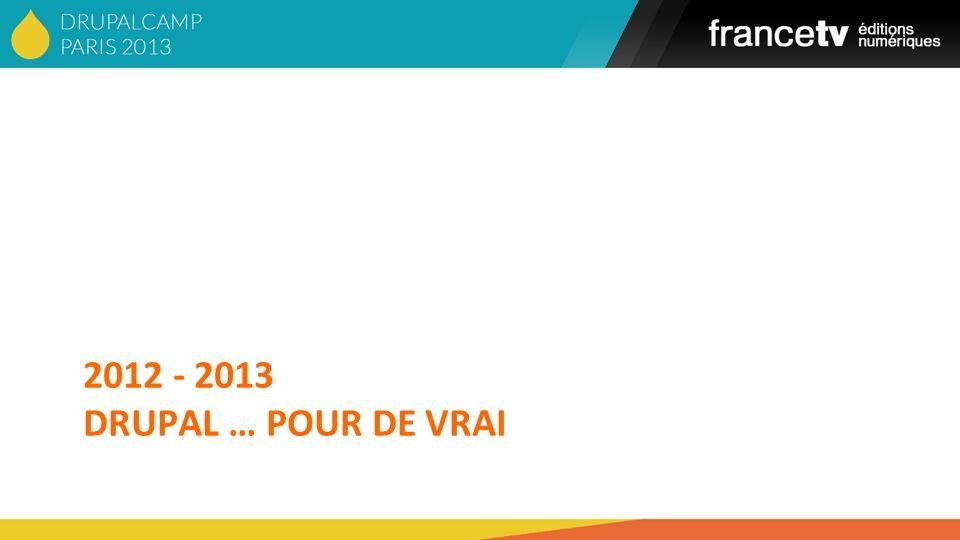 2012 - 2013 DRUPAL … POUR DE VRAI Slide 21
