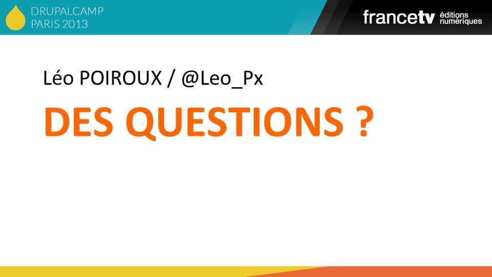 Léo POIROUX / @Leo_Px DES QUESTIONS