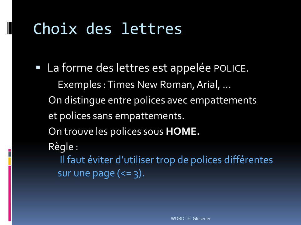 Choix des lettres La forme des lettres est appelée police.