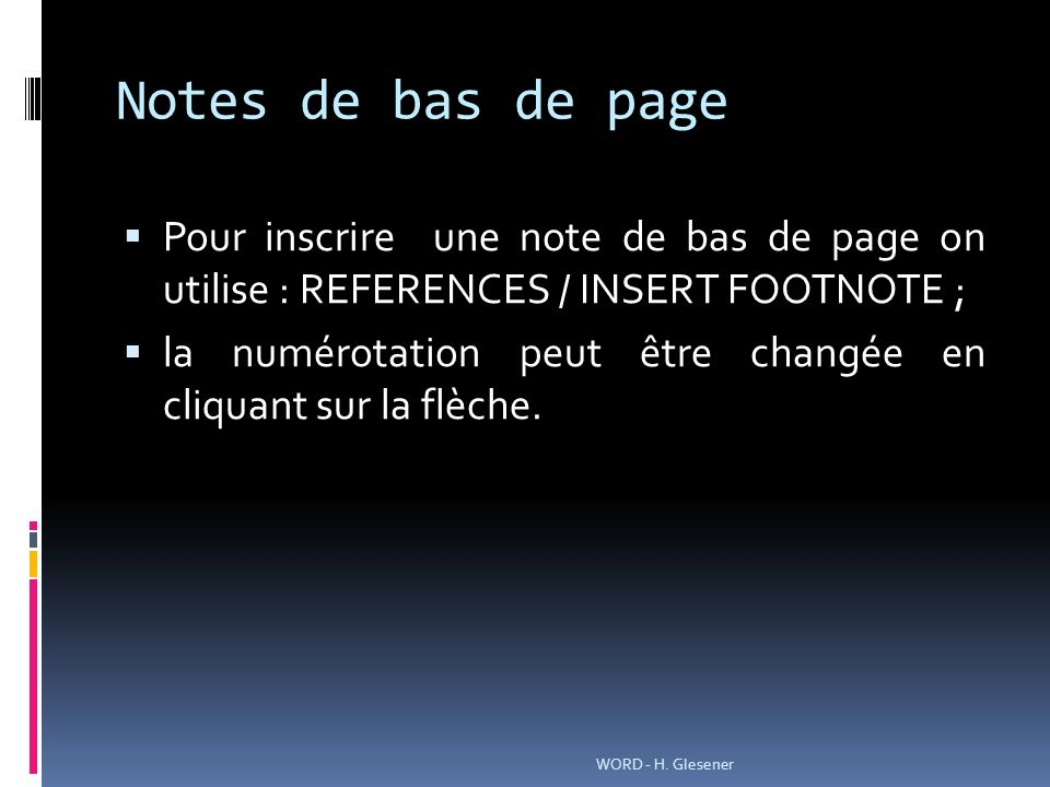 Notes de bas de page Pour inscrire une note de bas de page on utilise : REFERENCES / INSERT FOOTNOTE ;