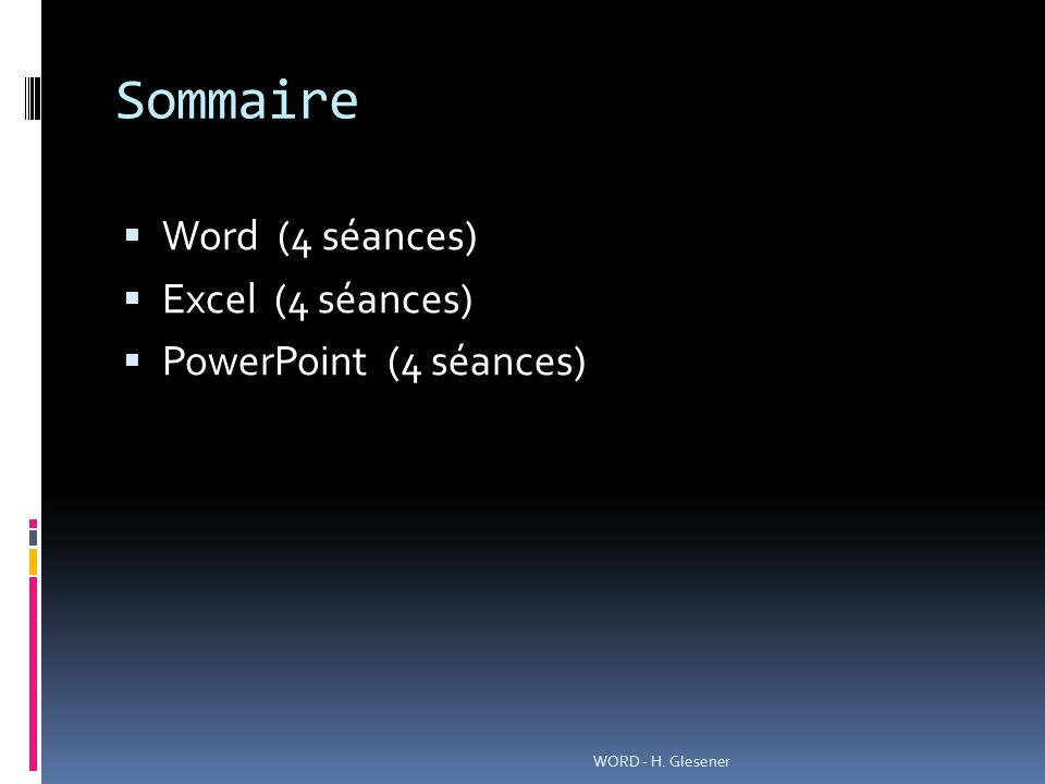 Sommaire Word (4 séances) Excel (4 séances) PowerPoint (4 séances)