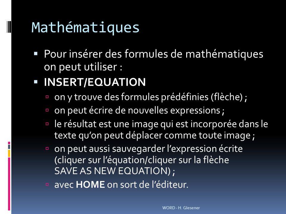 Mathématiques Pour insérer des formules de mathématiques on peut utiliser : INSERT/EQUATION. on y trouve des formules prédéfinies (flèche) ;