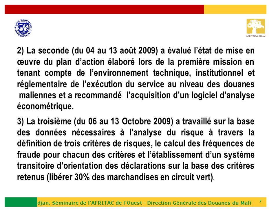 2) La seconde (du 04 au 13 août 2009) a évalué l'état de mise en œuvre du plan d'action élaboré lors de la première mission en tenant compte de l'environnement technique, institutionnel et réglementaire de l'exécution du service au niveau des douanes maliennes et a recommandé l'acquisition d'un logiciel d'analyse économétrique.