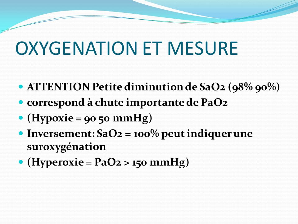 OXYGENATION ET MESURE ATTENTION Petite diminution de SaO2 (98% 90%)