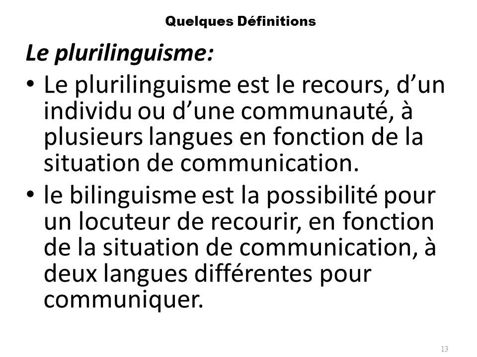 Quelques Définitions Le plurilinguisme:
