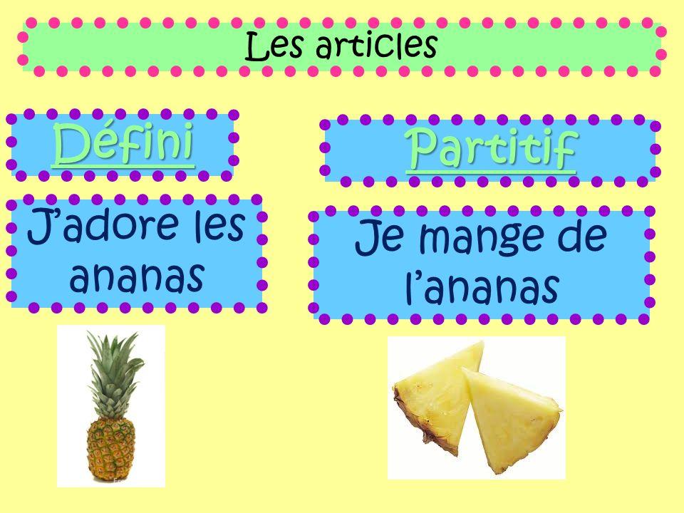 Les articles Défini Partitif J'adore les ananas Je mange de l'ananas