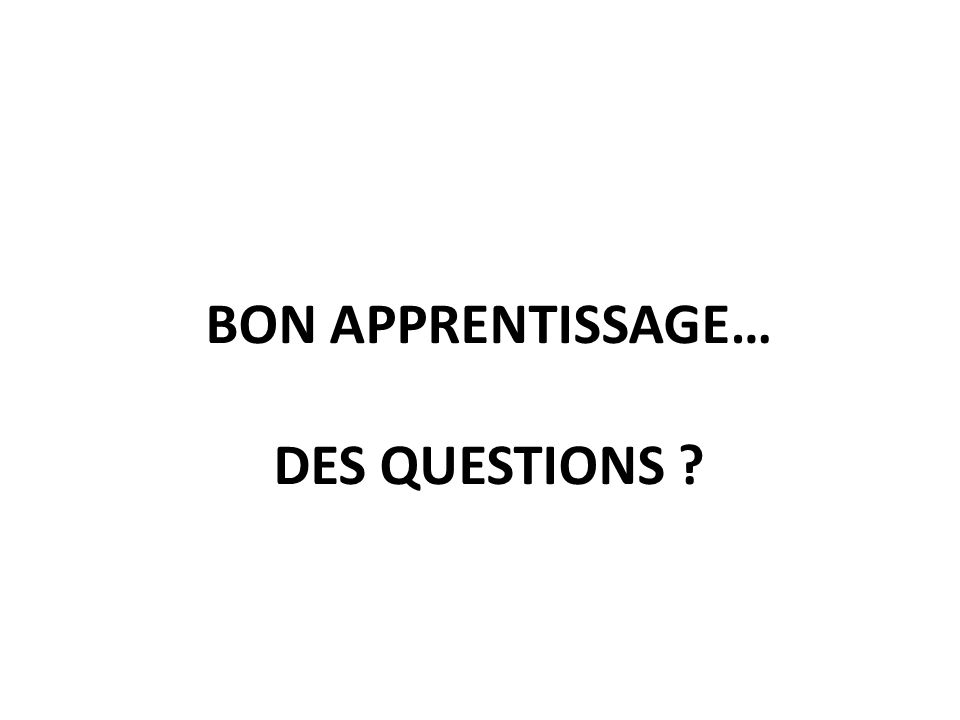 BON APPRENTISSAGE… DES QUESTIONS