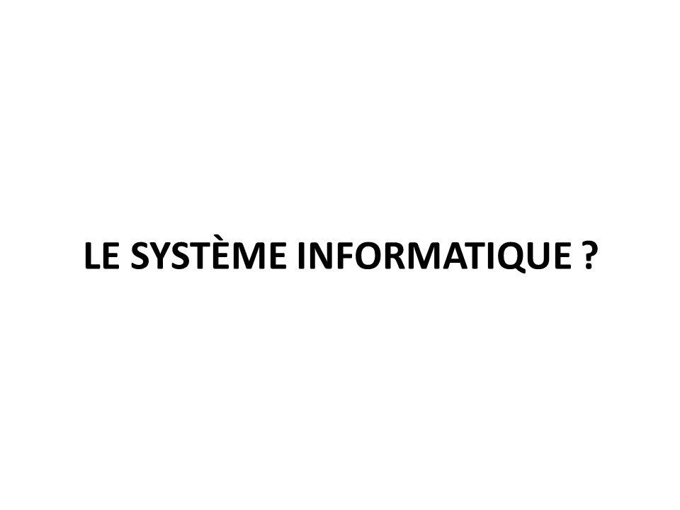 LE SYSTÈME INFORMATIQUE