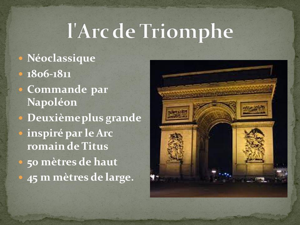 l Arc de Triomphe Néoclassique 1806-1811 Commande par Napoléon