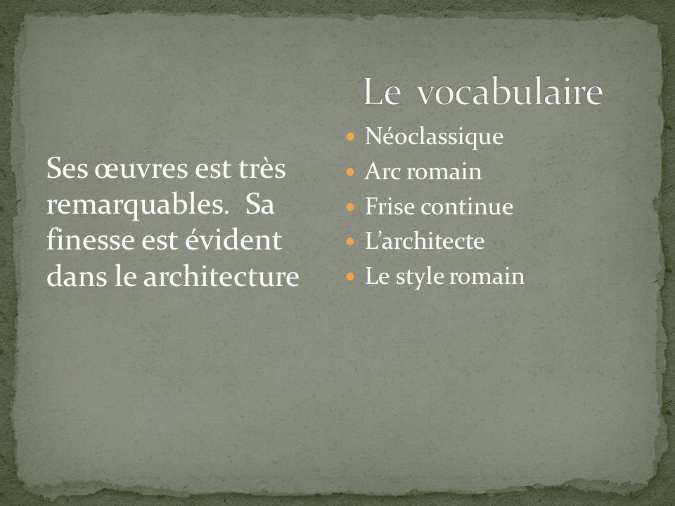 Le vocabulaire Néoclassique. Arc romain. Frise continue. L'architecte. Le style romain.