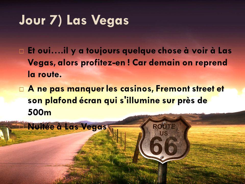 Jour 7) Las Vegas Et oui….il y a toujours quelque chose à voir à Las Vegas, alors profitez-en ! Car demain on reprend la route.