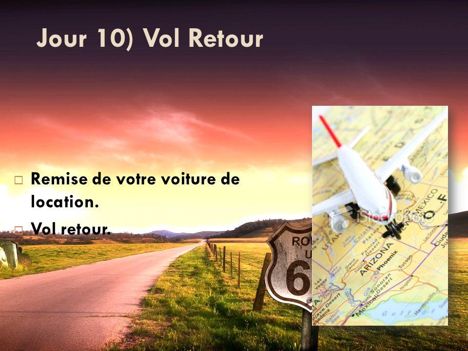Jour 10) Vol Retour Remise de votre voiture de location. Vol retour.