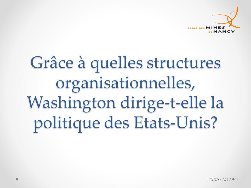 Grâce à quelles structures organisationnelles, Washington dirige-t-elle la politique des Etats-Unis