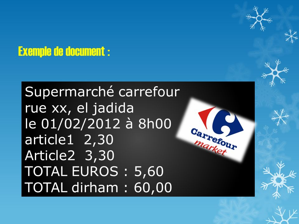 Exemple de document : Supermarché carrefour. rue xx, el jadida. le 01/02/2012 à 8h00. article1 2,30.