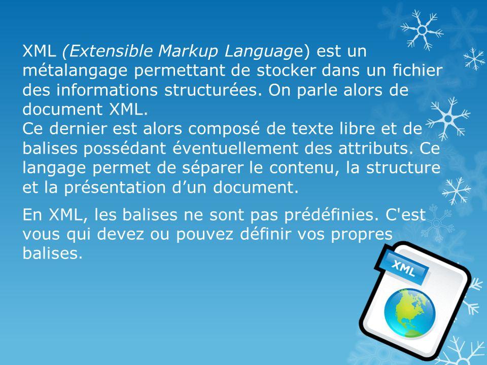 XML (Extensible Markup Language) est un métalangage permettant de stocker dans un fichier des informations structurées.