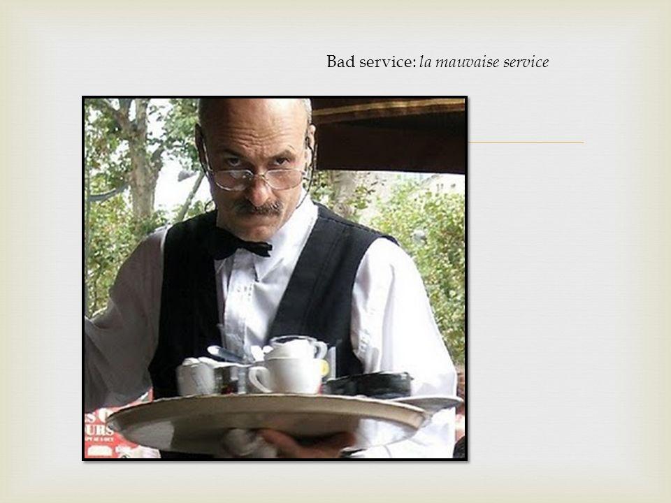 Bad service: la mauvaise service
