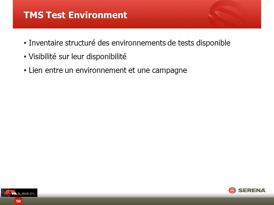TMS Test Environment Inventaire structuré des environnements de tests disponible. Visibilité sur leur disponibilité.