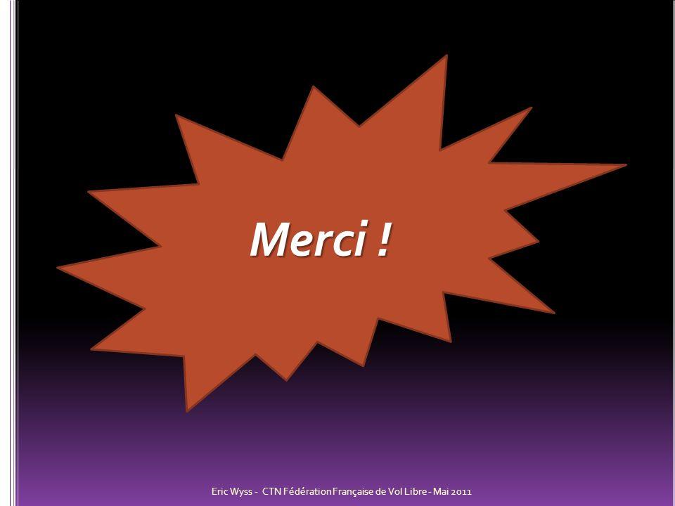 Merci ! Eric Wyss - CTN Fédération Française de Vol Libre - Mai 2011