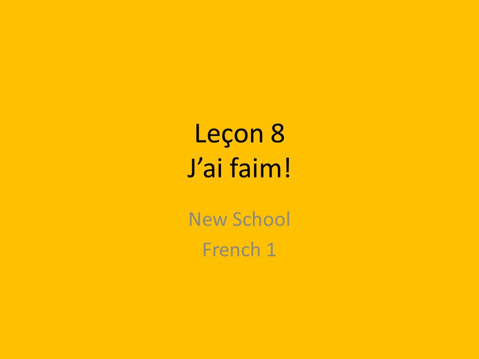Leçon 8 J'ai faim! New School French 1