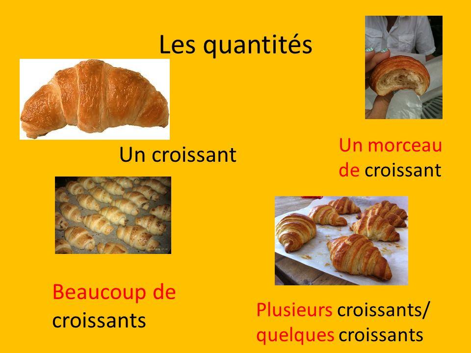 Les quantités Un croissant Beaucoup de croissants