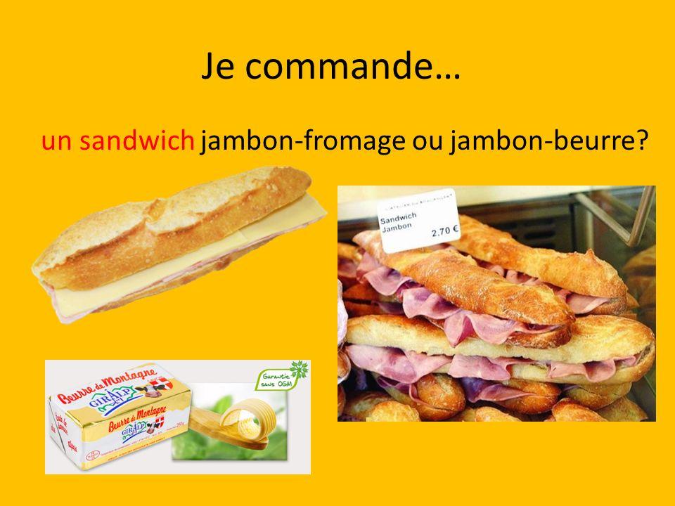 Je commande… un sandwich jambon-fromage ou jambon-beurre