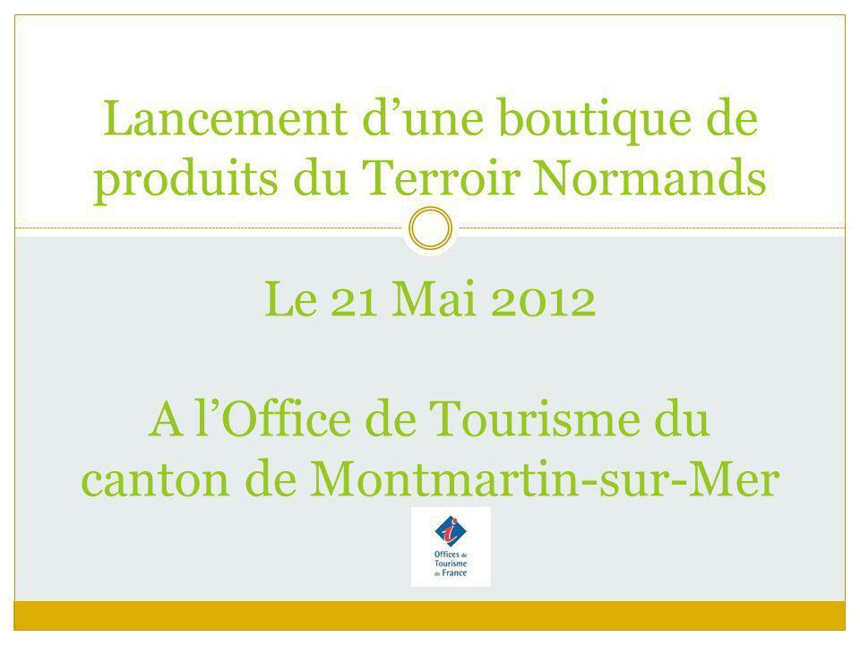 Lancement d'une boutique de produits du Terroir Normands Le 21 Mai 2012 A l'Office de Tourisme du canton de Montmartin-sur-Mer