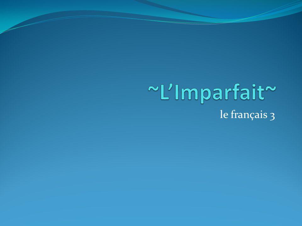 ~L'Imparfait~ le français 3