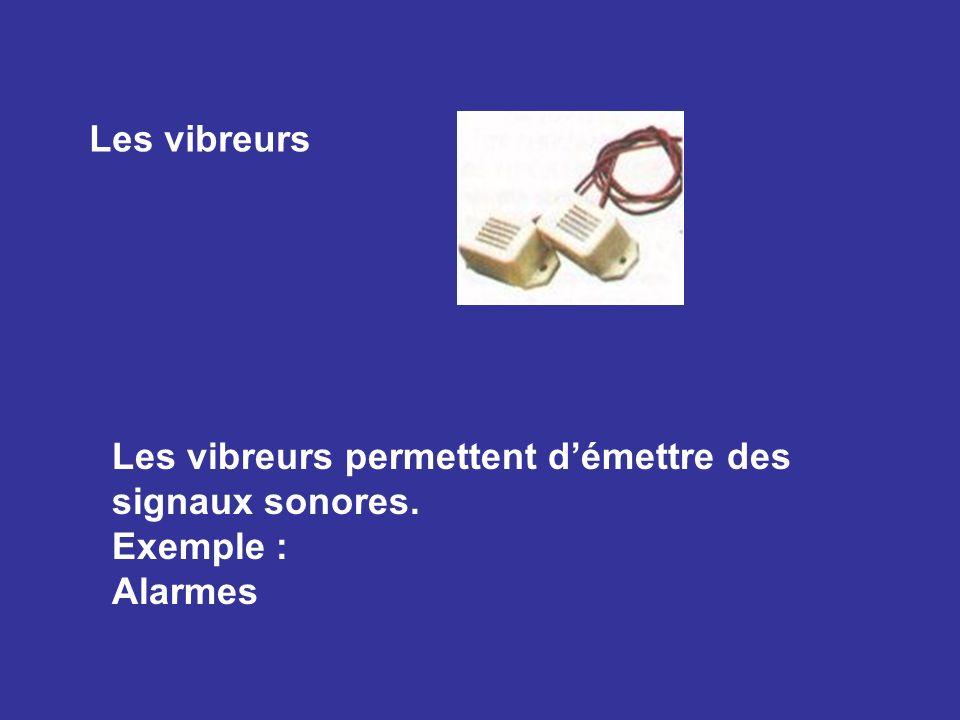 Les vibreurs Les vibreurs permettent d'émettre des signaux sonores. Exemple : Alarmes