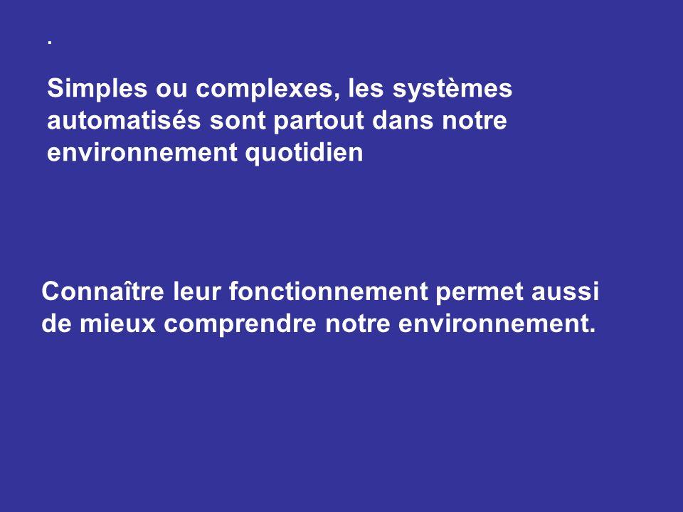 . Simples ou complexes, les systèmes automatisés sont partout dans notre environnement quotidien